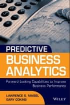 Predictive Business Analytics ebook by Lawrence Maisel,Gary Cokins