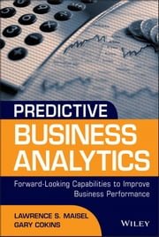 Predictive Business Analytics - Forward Looking Capabilities to Improve Business Performance ebook by Lawrence Maisel,Gary Cokins