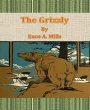 The Grizzly ebook by Enos A. Mills