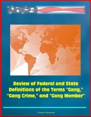 "Review of Federal and State Definitions of the Terms ""Gang,"" ""Gang Crime,"" and ""Gang Member"" ebook by Progressive Management"
