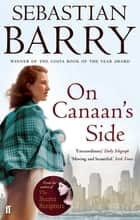 On Canaan's Side ebook by Sebastian Barry