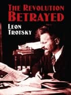 The Revolution Betrayed ebook by Leon Trotsky,Max Eastman