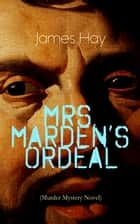 MRS. MARDEN'S ORDEAL (Murder Mystery Novel) - Thriller Classic ebook by James Hay