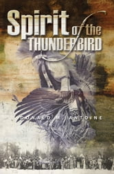 The Spirit of the Thunderbird ebook by Donald M. Antoine
