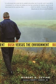 Bush Versus the Environment ebook by Robert S. Devine