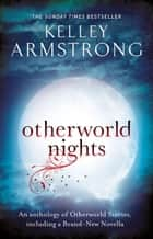 Otherworld Nights - Book 3 of the Tales of the Otherworld Series ebook by Kelley Armstrong