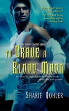 To Crave a Blood Moon ebook by