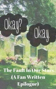 The Fault In Our Stars (A Fan Written Epilogue) ebook by Sarah Woods