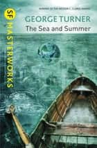 The Sea and Summer ebook by George Turner