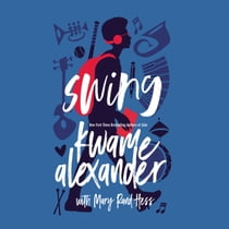 Swing audiobook by Kwame Alexander, Mary Rand Hess, Kwame Alexander