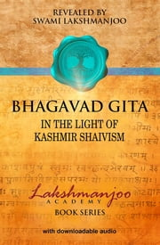 Bhagavad Gita - In the Light of Kashmir Shaivism ebook by Swami Lakshmanjoo,John Hughes