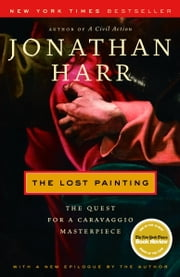 The Lost Painting - The Quest for a Caravaggio Masterpiece ebook by Jonathan Harr