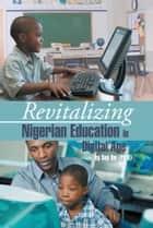 Revitalizing Nigerian Education in Digital Age ebook by Soji Oni (Ph.D)