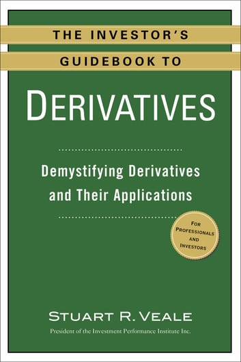The Investor's Guidebook to Derivatives - Demystifying Derivatives and Their Applications eBook by Stuart R. Veale