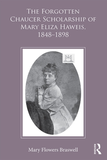 The Forgotten Chaucer Scholarship of Mary Eliza Haweis, 1848–1898 ebook by Mary Flowers Braswell