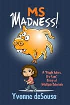 "MS Madness: A ""Giggle More, Cry Less"" Story of Multiple Sclerosis ebook by Yvonne deSousa"