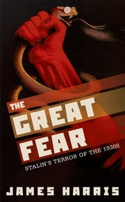 The Great Fear - Stalin's Terror of the 1930s ebook by James Harris