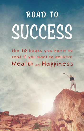 Road to Success: Think and Grow Rich, As a Man Thinketh, Tao Te Ching, The Power of Your Subconscious Mind, Autobiography of Benjamin Franklin and more! ebook by Wallace D. Wattles,Florence Scovel Shinn,Lao Tzu,Marcus Aurelius,Joseph Murphy,James Allen,George Matthew Adams,Benjamin Franklin,Napoleon Hill
