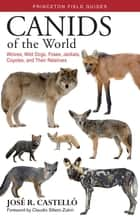 Canids of the World - Wolves, Wild Dogs, Foxes, Jackals, Coyotes, and Their Relatives ebook by Claudio Sillero-Zubiri, Dr. José R. Castelló