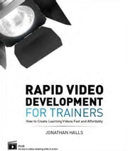 Rapid Video Development for Trainers ebook by Halls, Jonathon