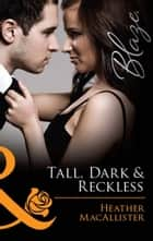 Tall, Dark & Reckless (Mills & Boon Blaze) ebook by Heather MacAllister