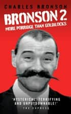 Bronson 2 - More Porridge than Goldilocks ebook by Charles Bronson