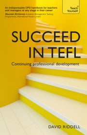 Succeed in TEFL - Continuing Professional Development - Teaching English as a Foreign Language with Teach Yourself ebook by David Riddell