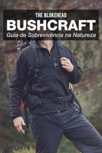 Bushcraft - Guia de sobrevivência na natureza ebook by The Blokehead