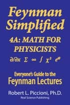 Feynman Lectures Simplified 4A: Math for Physicists ebook by Robert Piccioni