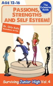 Passions, Strengths & Self Esteem! - Surviving Junior High ebook by Dr. Orly Katz