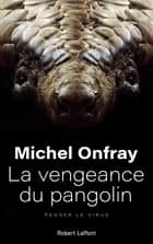 La Vengeance du pangolin - Penser le virus ebook by Michel ONFRAY