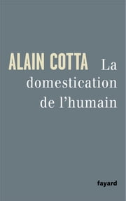 La Domestication de l'humain ebook by Alain Cotta