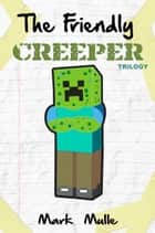 The Friendly Creeper Diaries Trilogy ebook by Mark Mulle