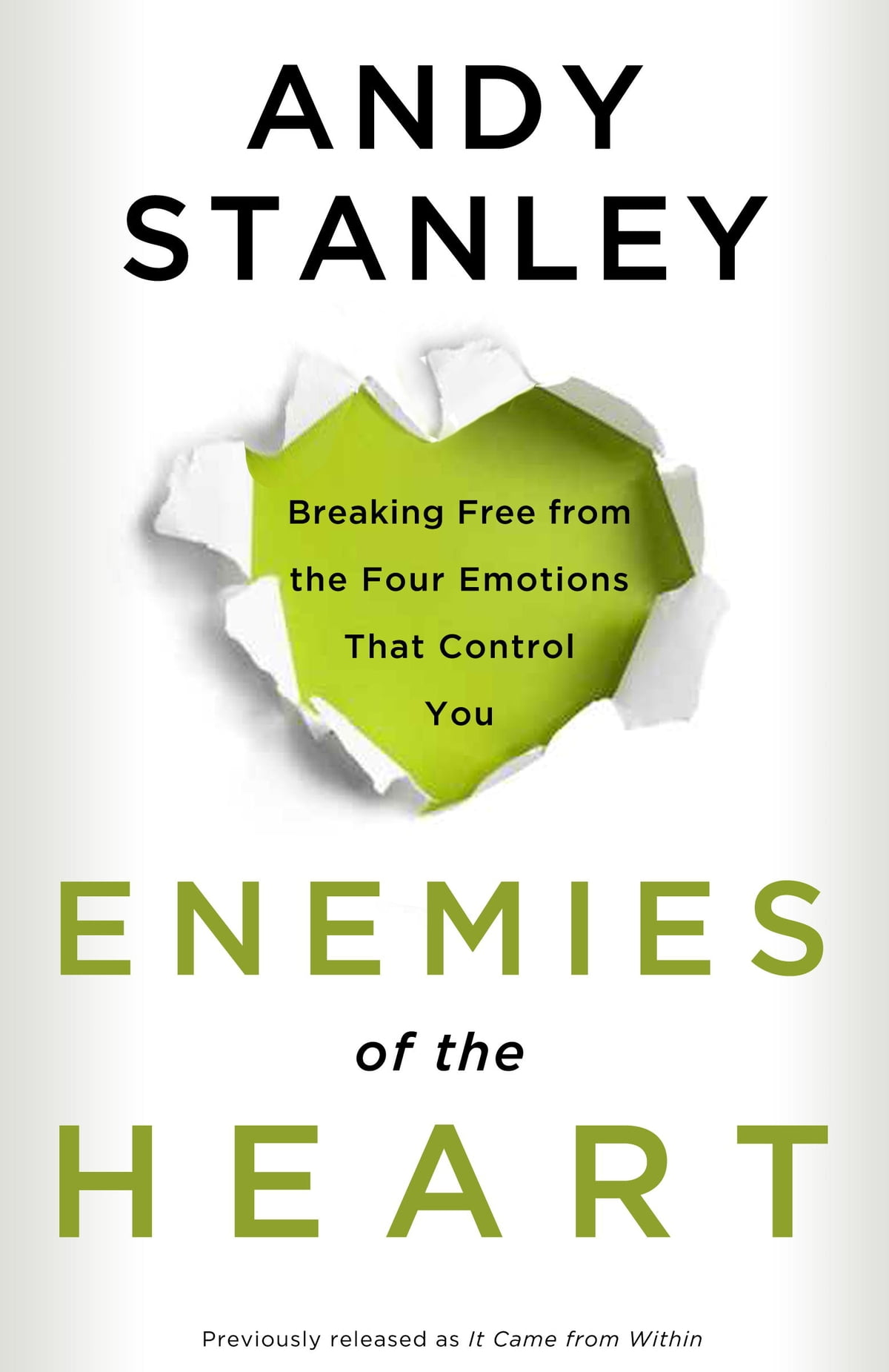 Enemies Of The Heart  Breaking Free From The Four Emotions That Control  You Ebook By
