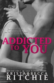 Addicted to You ebook by Krista Ritchie, Becca Ritchie