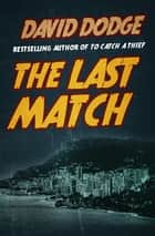 The Last Match ebook by David Dodge