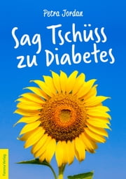 Sag Tschüss zu Diabetes ebook by Sag Tschüss zu Diabetes
