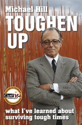 Toughen Up - What I've Learned About Surviving Tough Times ebook by Michael Hill