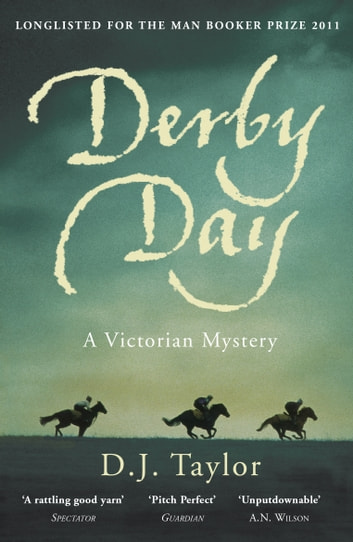 Derby Day - A Victorian Mystery ebook by D J Taylor