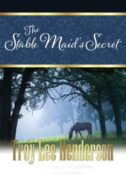 The Stable Maid's Secret ebook by Troy Lee Henderson