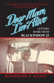 Dear Mom I'm Alive: Letters Home from Blackwidow 25 ebook by Randolph Mains