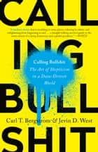 Calling Bullshit - The Art of Skepticism in a Data-Driven World ebook by