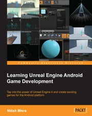 Learning Unreal Engine Android Game Development ebook by Nitish Misra