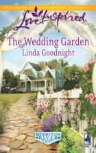 The Wedding Garden (Mills & Boon Love Inspired) (Redemption River, Book 2) ebook by Linda Goodnight