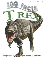 100 Facts T Rex ebook by Steve Parker