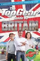 The Top Gear Guide to Britain - A celebration of the fourth best country in the world ebook by Richard Porter