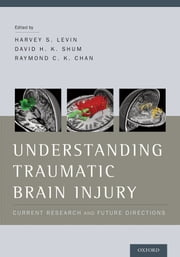 Understanding Traumatic Brain Injury: Current Research and Future Directions ebook by Harvey Levin,David Shum,Raymond Chan