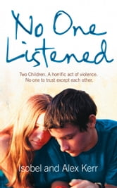 No One Listened: Two children caught in a tragedy with no one else to trust except for each other ebook by Isobel Kerr,Alex Kerr