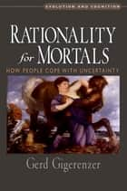 Rationality for Mortals ebook by Gerd Gigerenzer