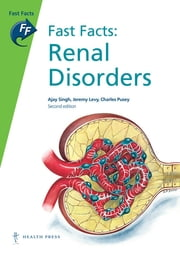 Fast Facts: Renal Disorders ebook by Jeremy Levy, MD PhD ILTM FRCP,Charles Pusey, MB BChir MA MSc FRCP,Ajay Singh, MD